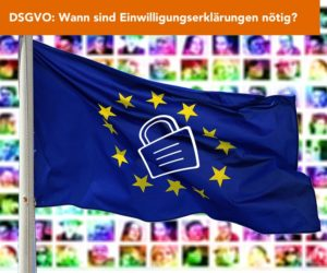 Wann sind Einwilligungserklärungen laut DSGVO wirklich notwendig?